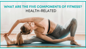 The Five (5) components of Fitness - Health Related