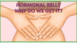 Hormonal Belly - Hormonal Imbalance Belly Fat