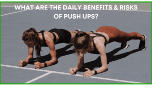 What Are The Daily Benefits and Risks of Push ups?