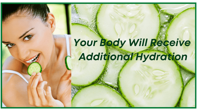 Cucumbers - Your body will receive additional hydration