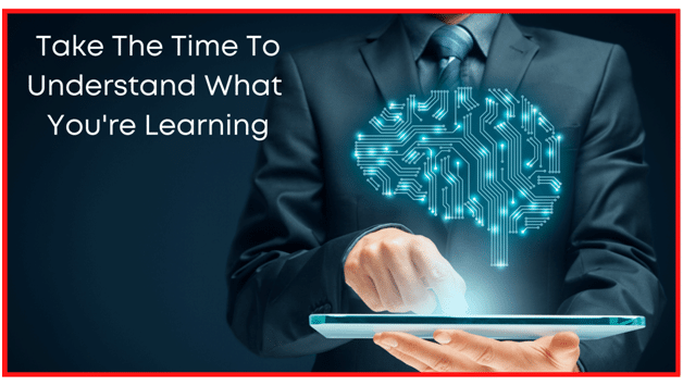 How to memorize something fast- Take The Time to understand what you're learning
